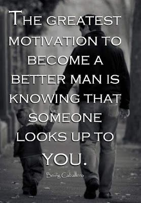 The Greatest Motivation To Become A Better Man Is Knowing That