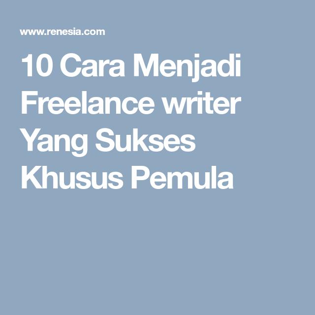 10 Cara Menjadi Freelance Writer Yang Sukses Khusus Pemula Blog