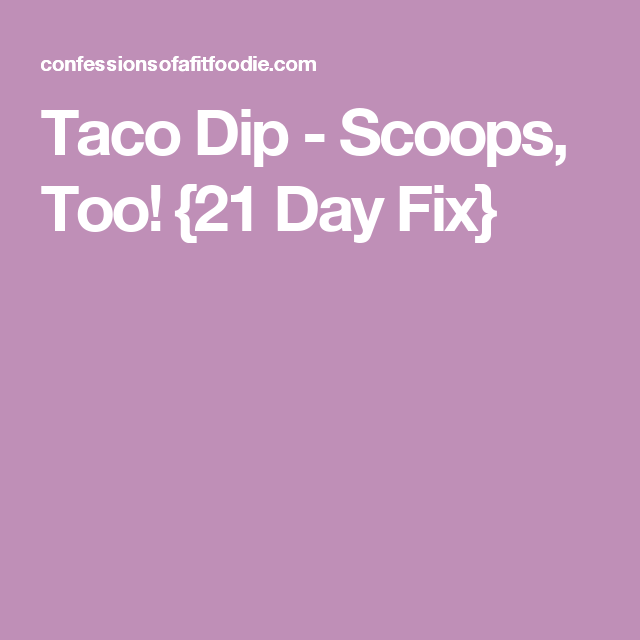 Taco Dip - Scoops, Too! {21 Day Fix}