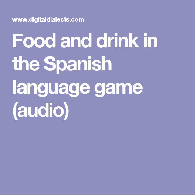 Food And Drink In The Spanish Language Game (audio