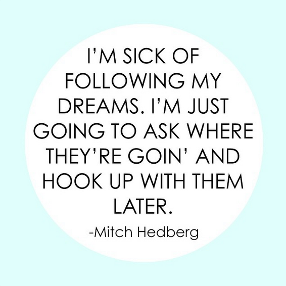 Mitch Hedberg on following your dreams ;)