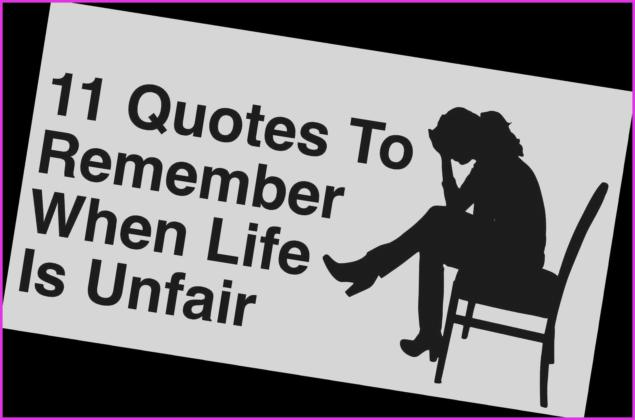 11 Quotes To Remember When Life Is Unfair Power Positivity