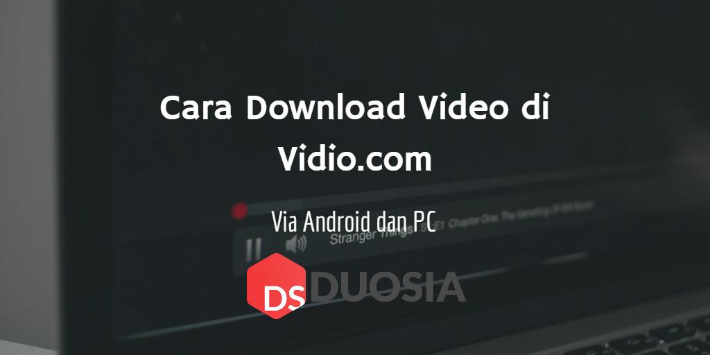 4 Cara Download Video Di Vidio Com Tanpa Aplikasi Di Android Dan Pc Https Www Duosia Id Web 4 Cara Download Video Di Vidio Com Tanpa Apl Lagu Video Android