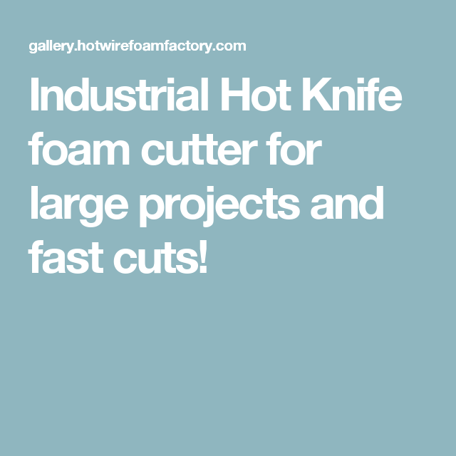 Industrial Hot Knife foam cutter for large projects and fast cuts ...