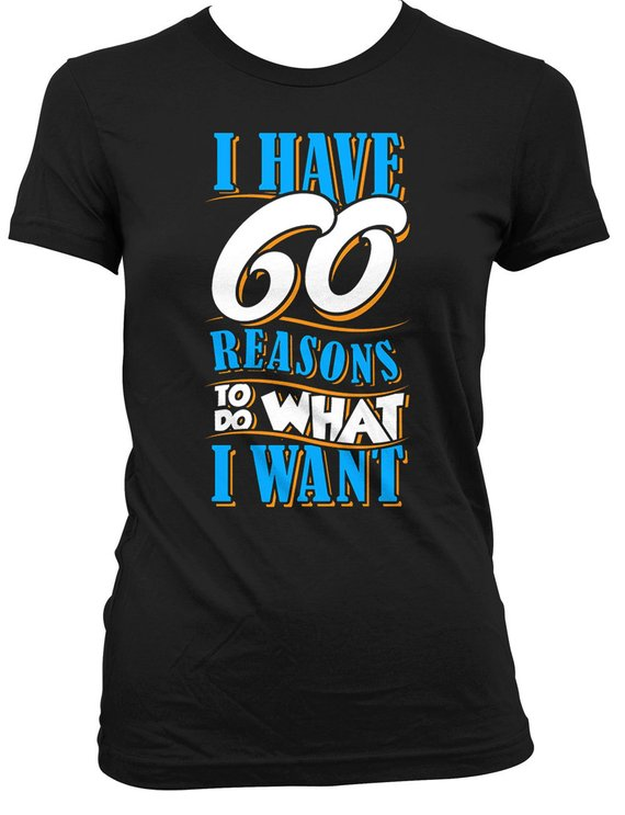 60th Birthday Gift Ideas For Her Present T Shirt 60 Years Old I Have Reaso