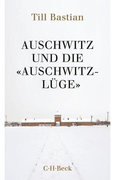 Auschwitz und die  Auschwitz-Lüge  von Till Bastian - Bücher - 9783406687990