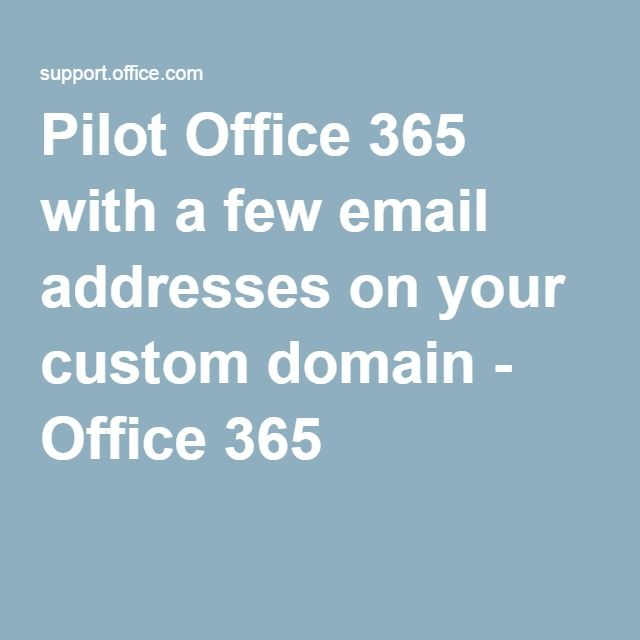 Pilot Office 365 with a few email addresses on your custom