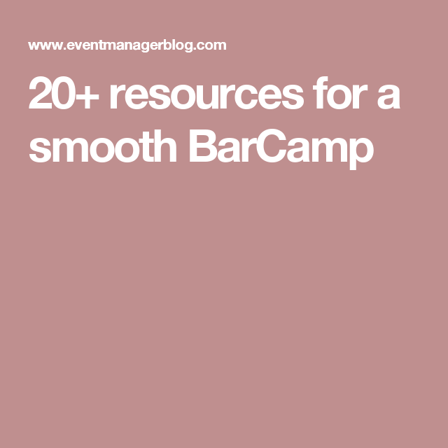20+ resources for a smooth BarCamp