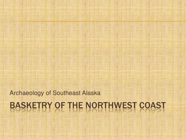 Basketry of the Tlingit and Haida by alyr3 via slideshare