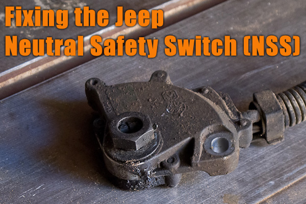 Repairing the Neutral Safety Switch (NSS) Module on a Jeep