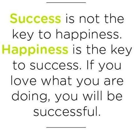 succes is not the key to happiness happiness is the key to succes if you love what you are doing you will be succesful - Do What You Love How To Find What You Love To Do