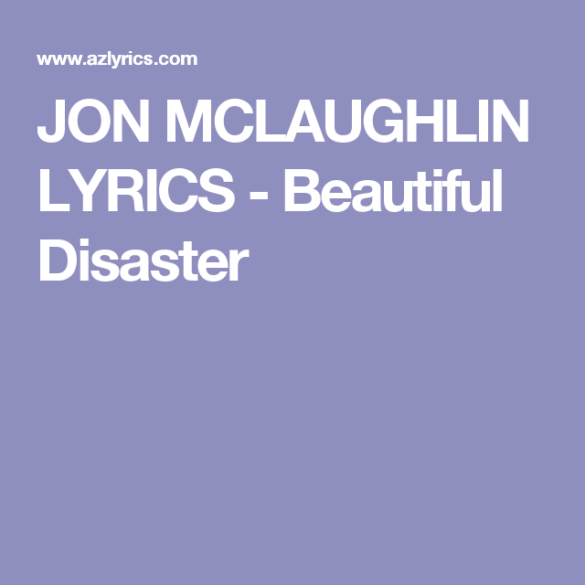 Jon Mclaughlin Lyrics Beautiful Disaster Lyrics Pinterest