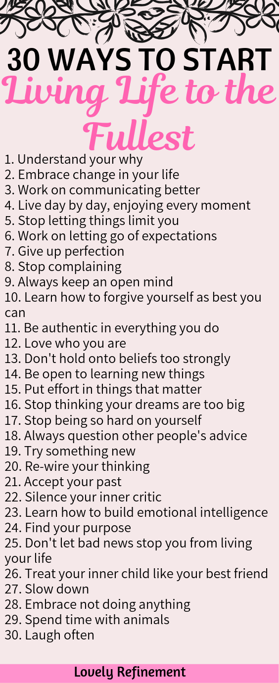Easy Ways To Start Living Your Life To The Fullest Lovely Refinement Start Living Life Live For Yourself Living Your Life Quotes