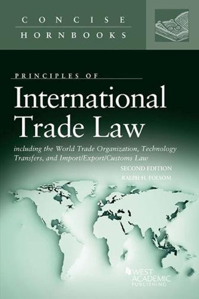 International Trade Law Including The Wto Technology Transfers And Import Export Customs Law Concise Hornbook Series By Ralph Folsom West Academic Publis Technology Transfer World Trade Trade Books