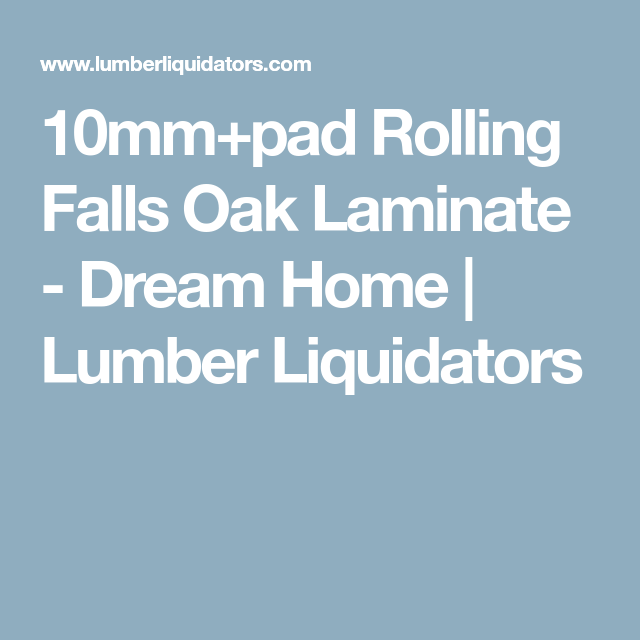 10mm Pad Rolling Falls Oak Laminate Dream Home Lumber Liquidators Oak Laminate Flooring Laminate