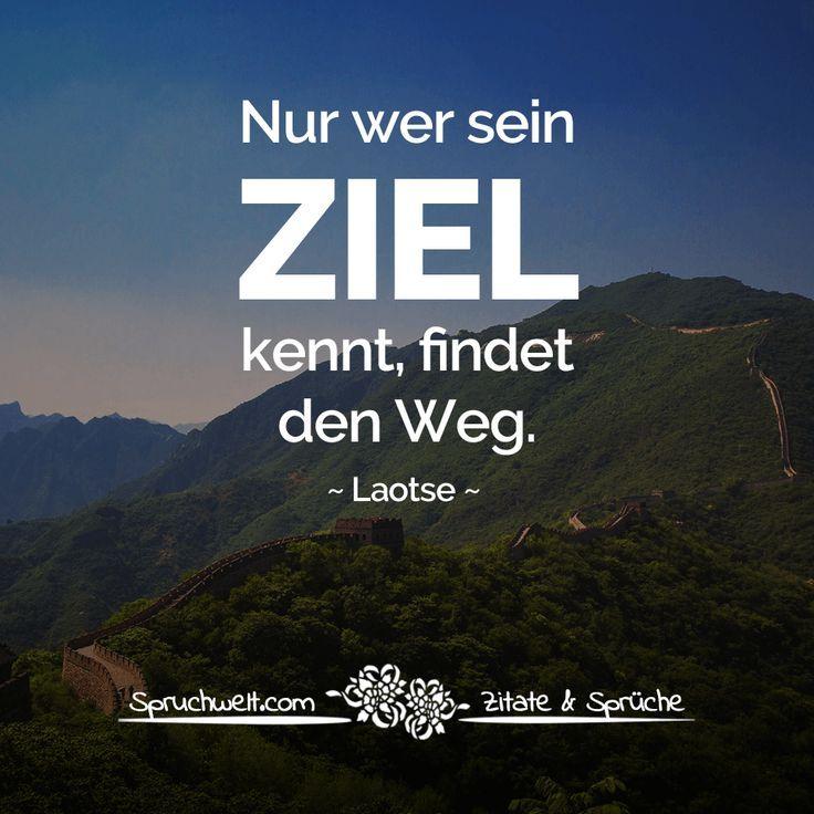 Nur wer sein Ziel kennt, findet den Weg - Laotse Zitat | Ziele und ...