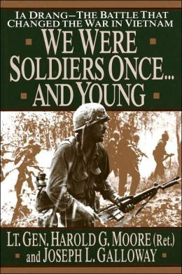 We Were Soldiers Once ... and Young: IA Drang - the Battle That Changed the War in Vietnam by Joseph Galloway, General Ha Moore
