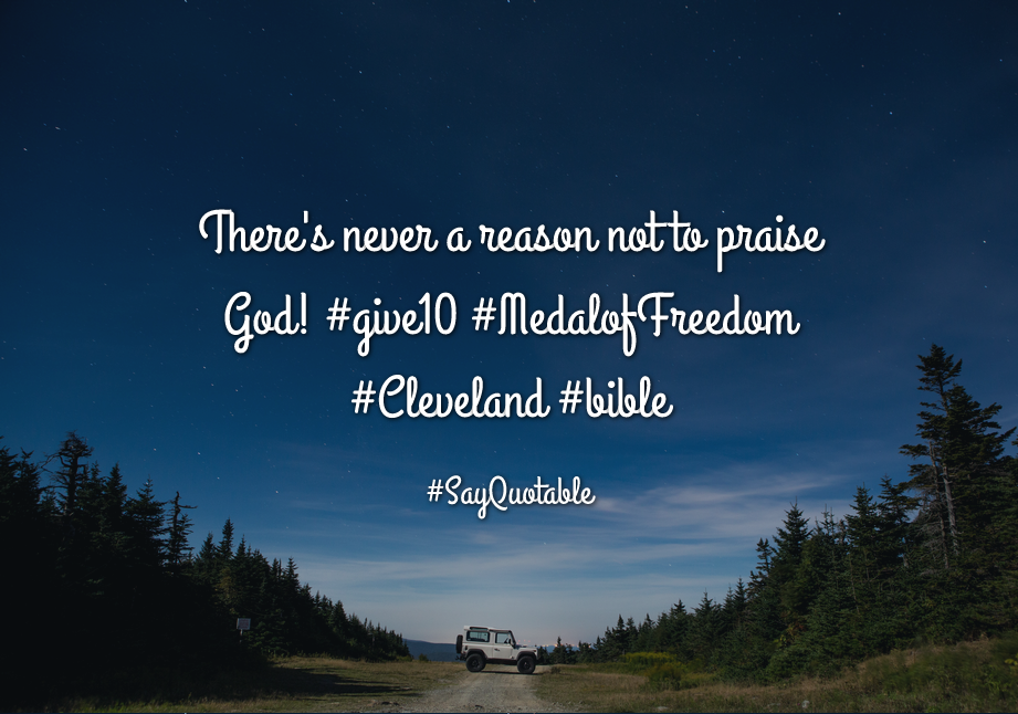 Quotes about There's never a reason not to praise God! #give10 #MedalofFreedom #Cleveland  #bible with images background, share as cover photos, profile pictures on WhatsApp, Facebook and Instagram or HD wallpaper - Best quotes