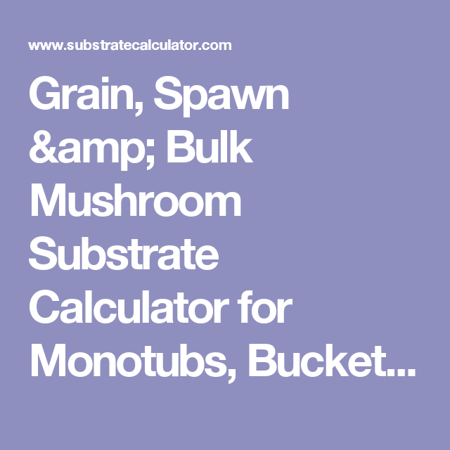 Grain, Spawn & Bulk Mushroom Substrate Calculator for