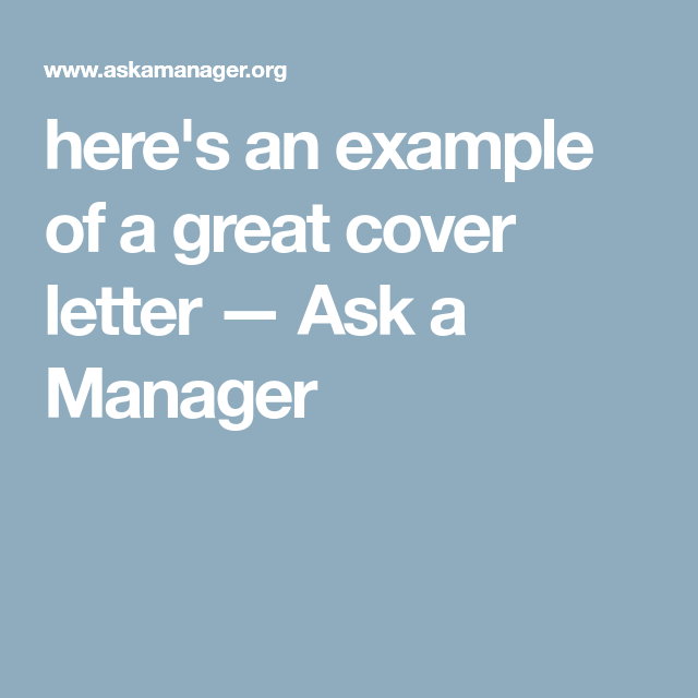 Ask A Manager Cover Letter Here's An Example Of A Great Cover Letter — Ask A Manager  The