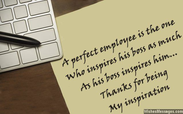 A perfect employee is the one who inspires his boss as ...