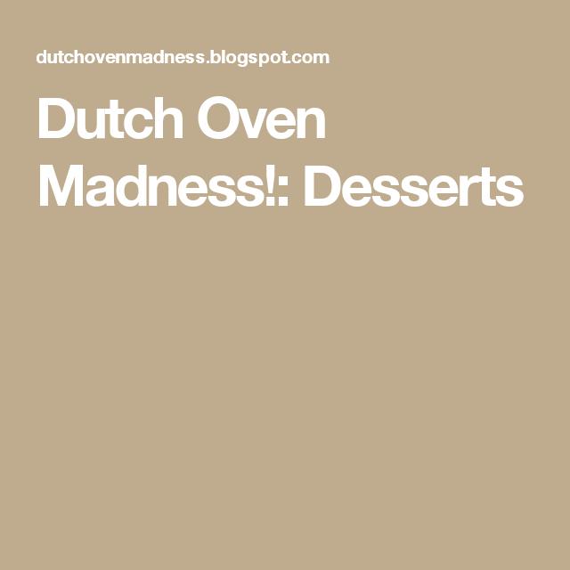 Dutch Oven Madness!: Desserts