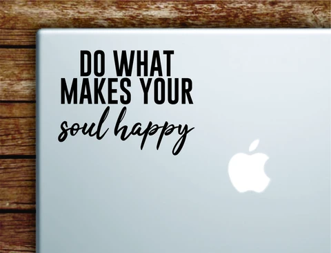 Do What Makes Your Soul Happy Laptop Wall Decal Sticker Vinyl Art Quote Macbook Apple Decor Car Window Truck Teen Inspirational Girls Good Vibes