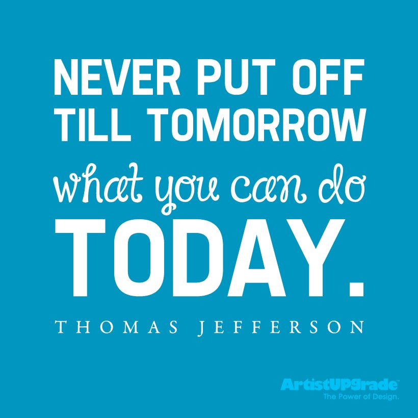 "How Do You Put Quotes On Pictures: ""Never Put Off Till Tomorrow What You Can Do Today"