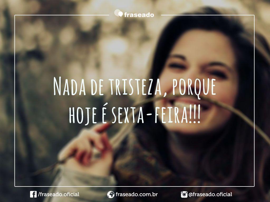 Frases De Sexta Feira: Nada De Tristeza, Porque Hoje é Sexta-feira!!!