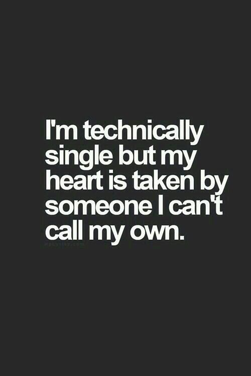 Im Technically Single But My Heart Is Taken By Someone I Cant Call