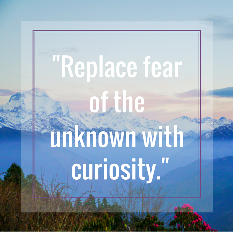 Travel Mantra: Replace Fear Of The Unknown With Curiosity. A Great Travel