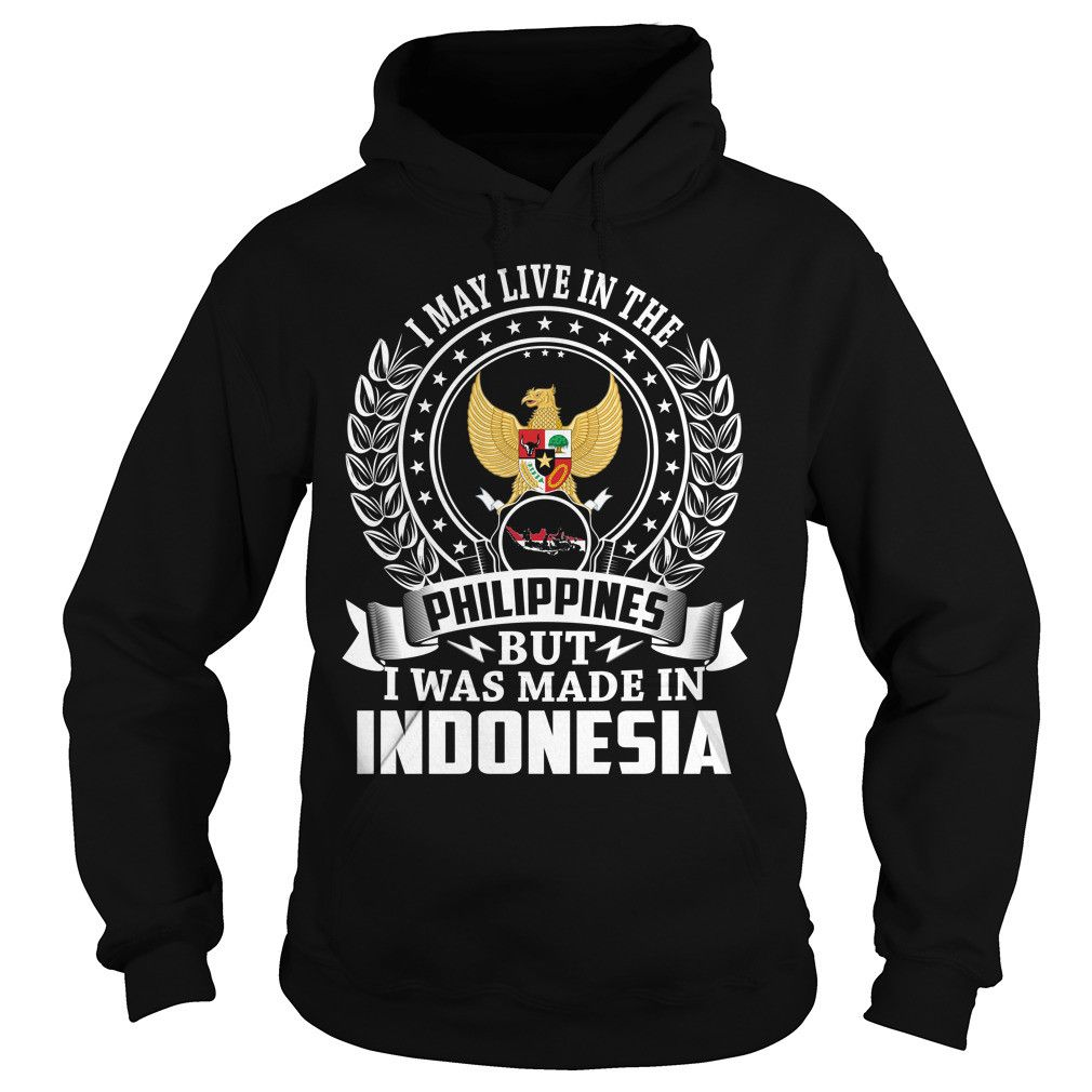 I May Live In the Philippines But I Was Made In Indonesia