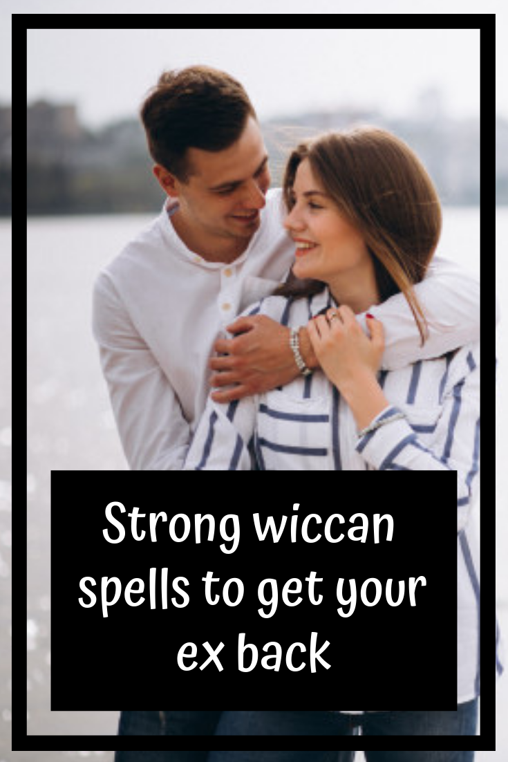 Strong wiccan spells to get your ex back   You got this
