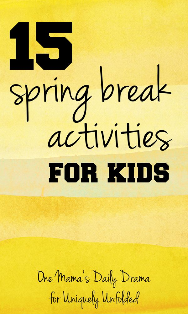Spring Break Activities For Kids 15 Fun Things To Do With Kids