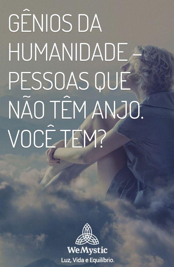 Genios Da Humanidade Pessoas Que Nao Tem Anjo Voce Tem Anjos