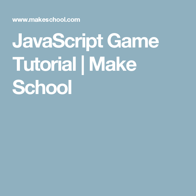 Javascript Game Tutorial Make School Make School Online Academy