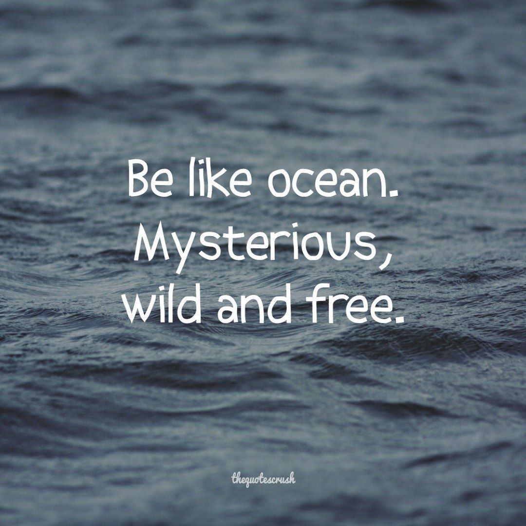 Life Is Like The Ocean Quotes: Be Like Ocean Mysterious Wild And Free. #TheQuotesCrush