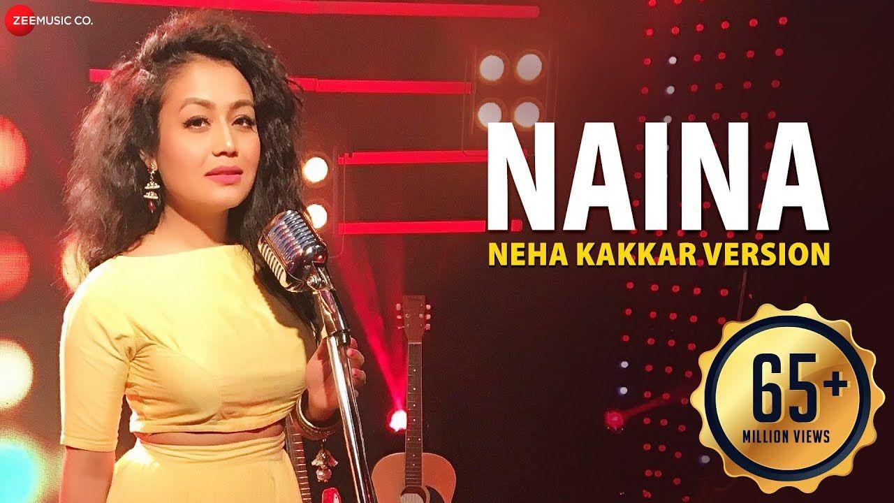 Naina Neha Kakkar Version In 2020 Neha Kakkar Songs Saddest Songs