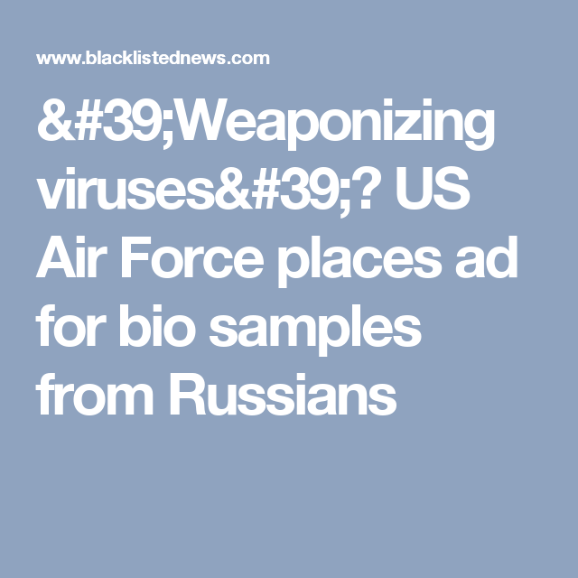 Weaponizing viruses\'? US Air Force places ad for bio samples from ...