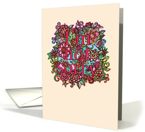 I'm not sorry! Floral typography doodle blank note card. card