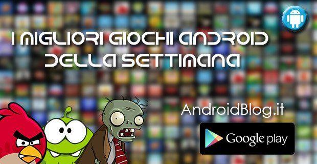 I migliori giochi Android della settimana (13 – 19 Aprile)   Android Blog Italia