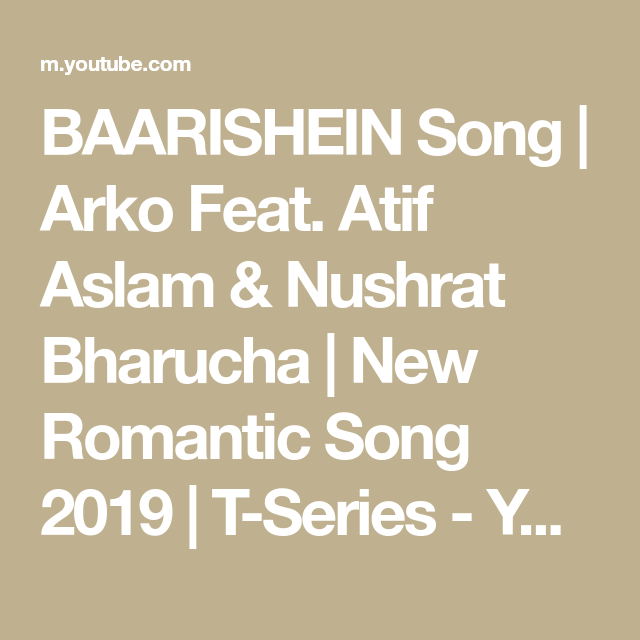Baarishein Song Arko Feat Atif Aslam Nushrat Bharucha New Romantic Song 2019 T Series Youtube New Romantic Songs Romantic Songs Songs