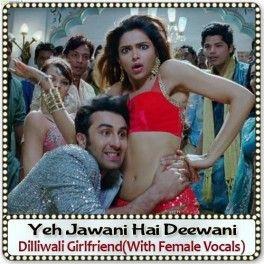 Dilliwali Girlfriend With Female Vocals Karaoke Yeh Jawani Hai Deewani Karaoke Download Hindi Mp3 Karaoke Ranbir Kapoor Girlfriend Song Bollywood Movie