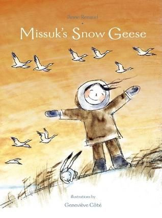 """""""Missuk's Snow Geese"""", Anne Renaud (illustrated by Geneviève Côté, Montreal) 2008"""