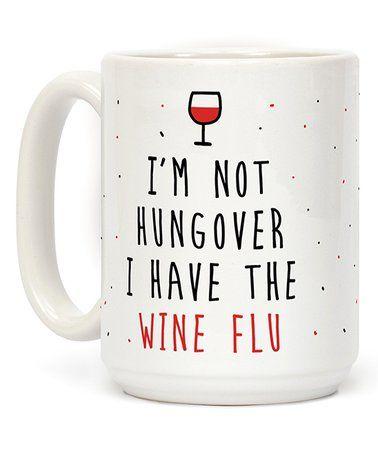 Look what I found on #zulily! 'I Have The Wine Flu' Ceramic Mug #zulilyfinds