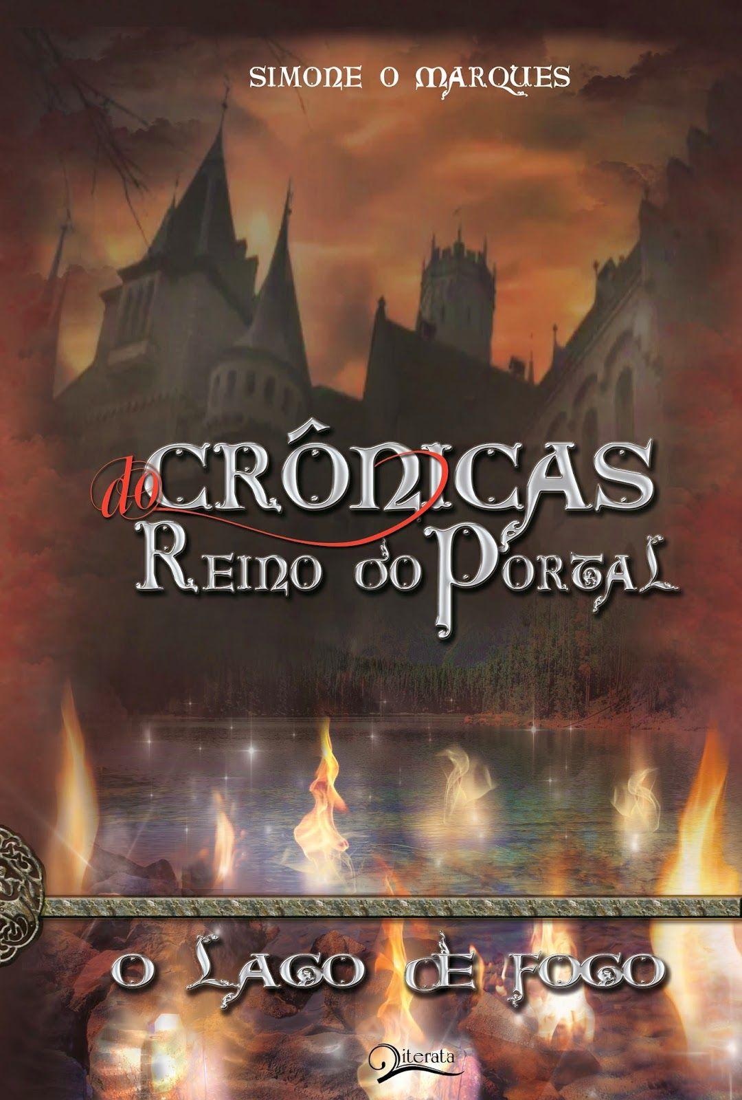 O Lago de Fogo (Crônicas do Reino do Portal - 2) - Simone O Marques. 1a edição