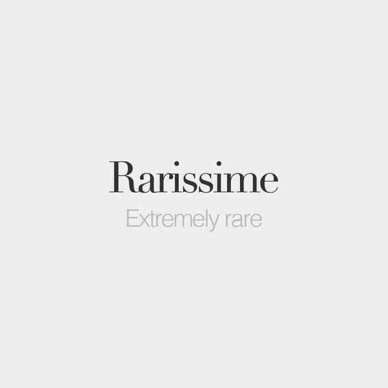 Rarissime (both feminine and masculine) Extremely rare /ʁa.