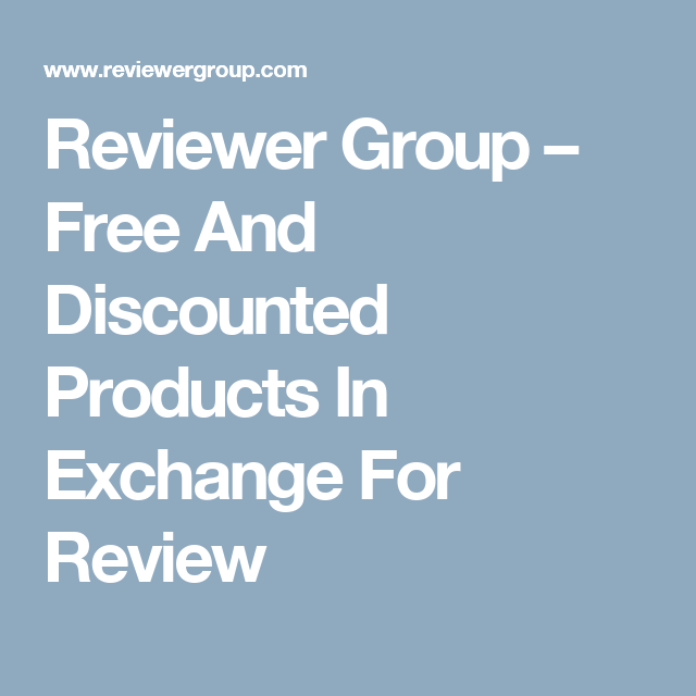Reviewer Group – Free And Discounted Products In Exchange For Review