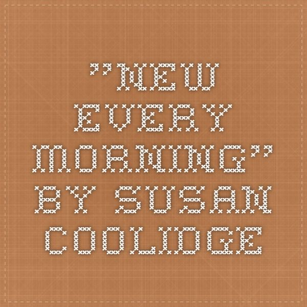 """""""New Every Morning"""" by Susan Coolidge"""