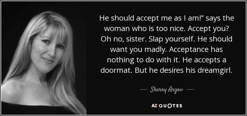 Quote He Should Accept Me As I Am Says The Woman Who Is Too Nice